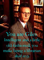 You are Giles.  Intelligent and a little old fashioned, you make being a librarian dead sexy.